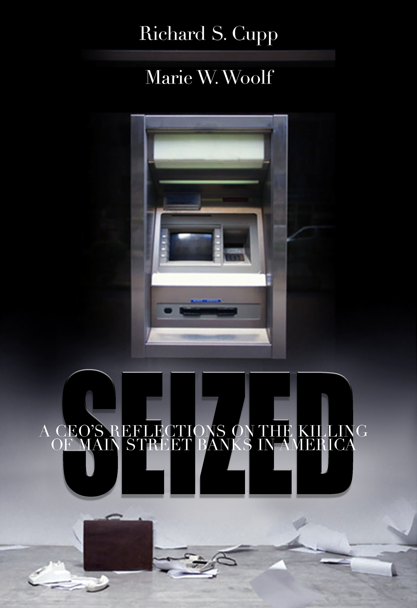 SEIZED: A CEO's Reflections on the Killing of Main Street Banks in America