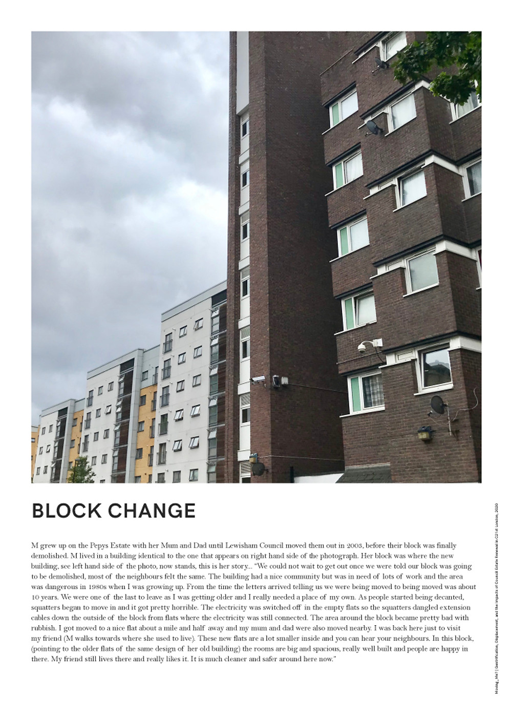M grew up on the Pepys Estate with her Mum and Dad until Lewisham Council moved them out in 2003, before their block was finally demolished. M lived in a building identical to the one that appears on right hand side of the photograph. Her block was where the new building, see left hand side of the photo, now stands, this is her story...