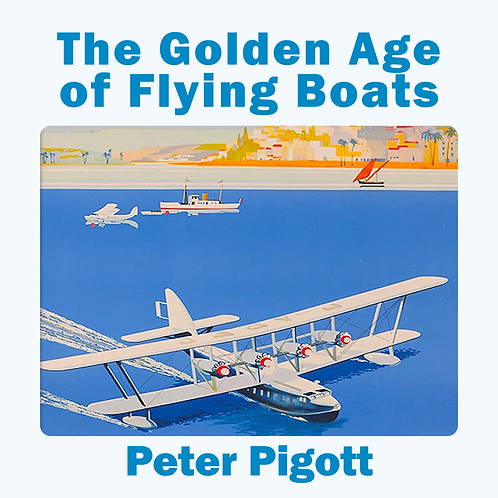 Hardback — The Golden Age of Flying Boats by Peter Pigott