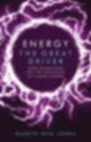 Energy The Great Driver by R. Gareth Wyn Jones