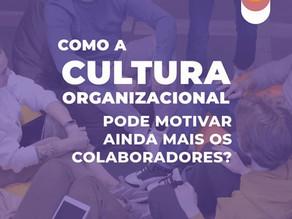 Como a cultura organizacional pode motivar ainda mais os colaboradores?