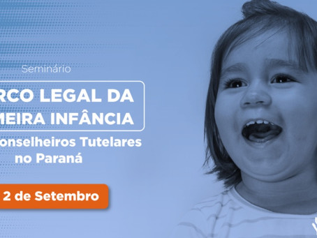 Seminário Marco Legal da Primeira Infância e os Conselheiros Tutelares no Paraná