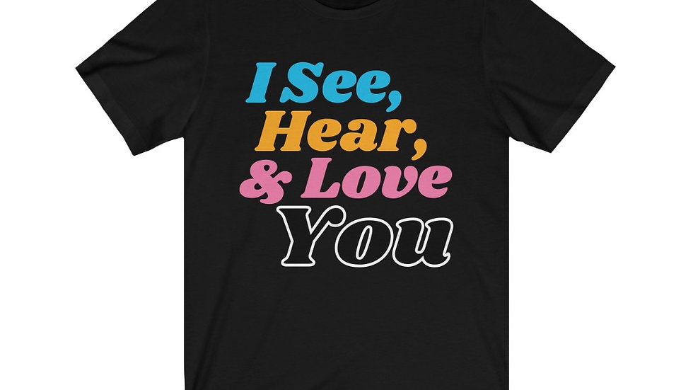 I See, Hear, and Love You T-shirt