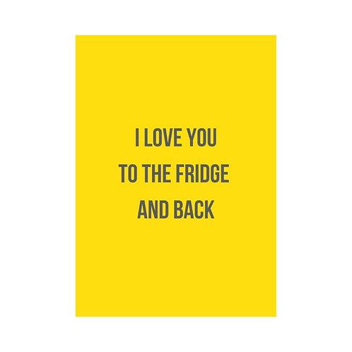 KAART - I LOVE YOU TO THE FRIDGE AND BACK