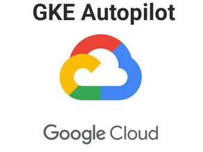 GKE Autopilot - What You Need To Know