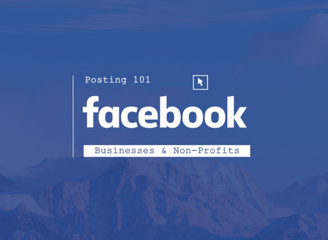 Facebook Posting 101 - Small Businesses & Non-Profits