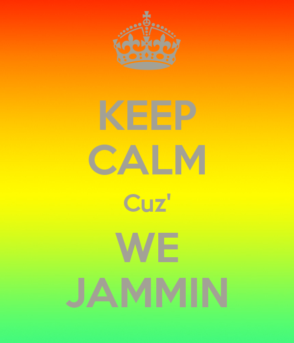 Keep Calm We Be Jammin'