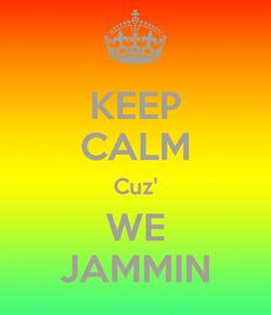 Keep Calm We Be Jammin'