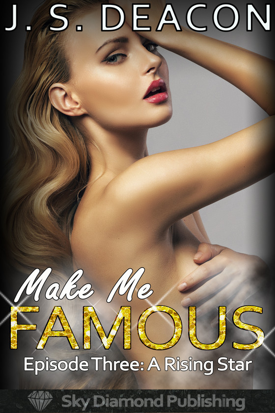 Make Me Famous Episode Three: A Rising Star - now out!