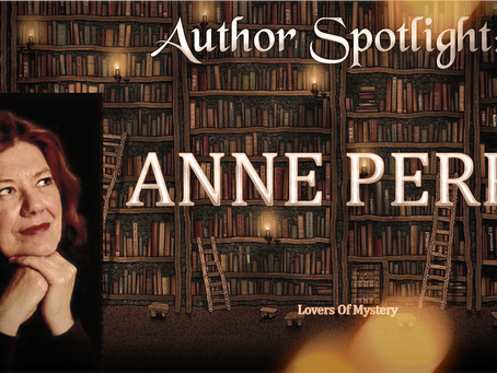 Going back in Time with Anne Perry,  Queen of Historical Fiction Mysteries