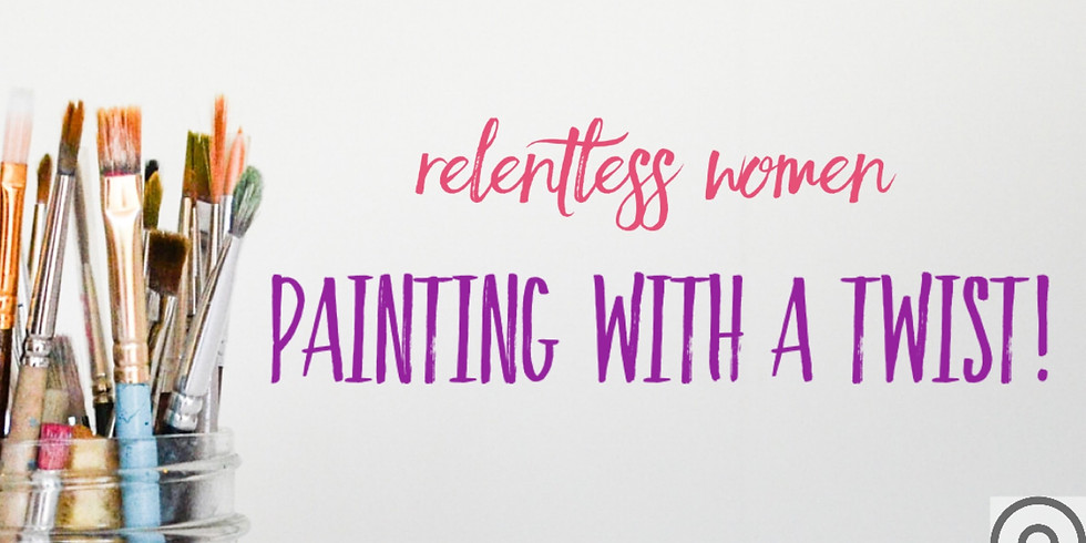 Painting with a Twist (Relentless Women)