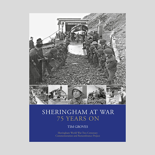 Sheringham at War 75 Years On