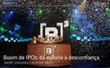 Boom de IPOs: da euforia à desconfiança