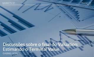 Discussões sobre o final do Valuation: Estimando o Terminal Value