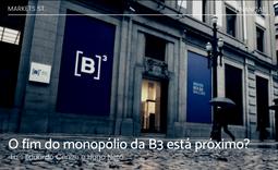O fim do monopólio da B3 está próximo?