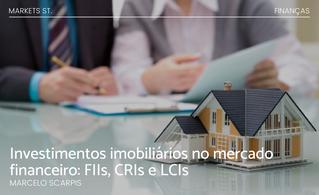 Investimentos imobiliários no Mercado Financeiro: FIIs, CRIs e LCIs