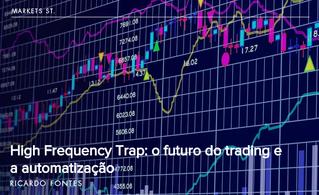 High Frequency Trap: o futuro do trading e a automatização