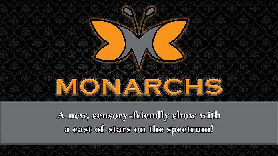 Monarchs   A new, sensory-friendly show