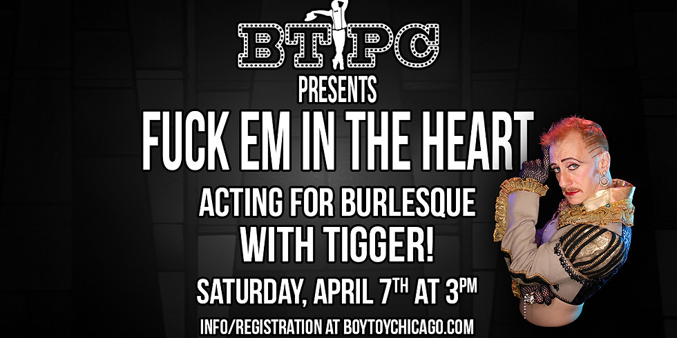 Tigger!'s Fuck 'Em In the Heart! Acting for Burlesque