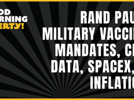 Rand Paul, Military Vaccine Mandates, CDC Data, SpaceX, and Inflation || EP 523