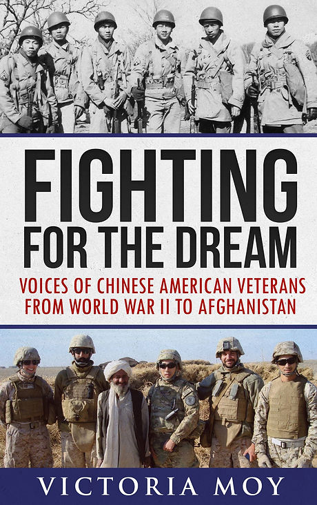Fighting for the Dream Voices of Chinese American Vets by Victoria Moy