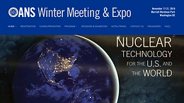 "American Nuclear Society (ANS) Winter Meeting 2019: ""Nuclear Technology for the U.S. and for the World"""