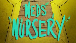 NED'S NURSERY