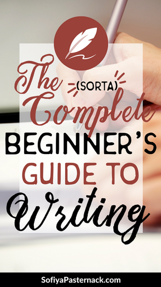 The (Sorta) Complete Beginner's Guide to Writing