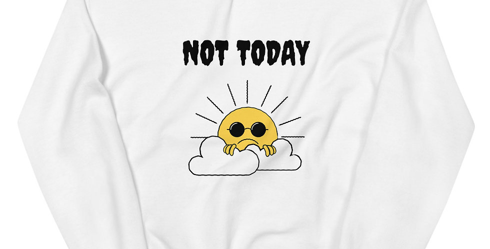 Not Today Unisex Sweatshirt