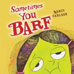Sometimes you barf
