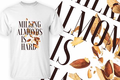 Milking Almonds is Hard T-shirt.