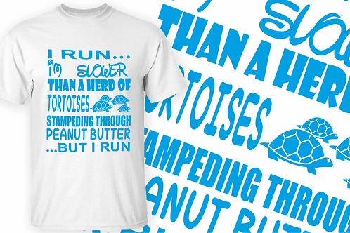 I run... I'm slower than... T-shirt.