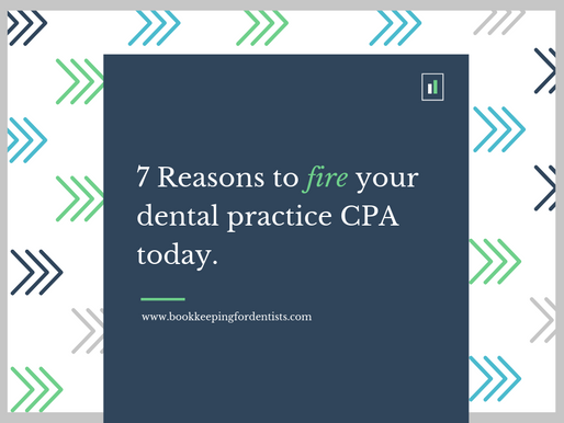 7 Reasons to fire your dental practice CPA today.