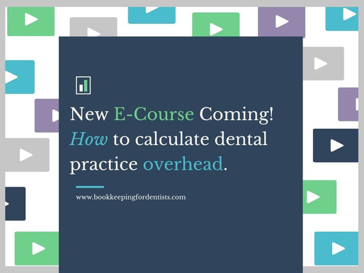 New E-Course coming! How to calculate dental practice overhead.