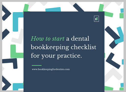 How to start a dental bookkeeping checklist to follow in your practice today.