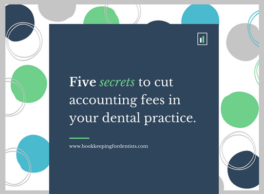 5 Secrets to cut dental accounting fees in your dental practice