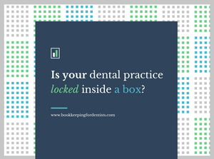 Is your dental practice locked inside a box?