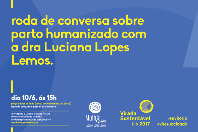 Roda de Conversa sobre Parto Humanizado com Dra. Luciana Lopes Lemos - ViradaSustentável Rio 2017