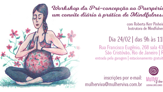 Workshop da Pré-concepção ao Puerpério - um convite diário à prática de Mindfulness