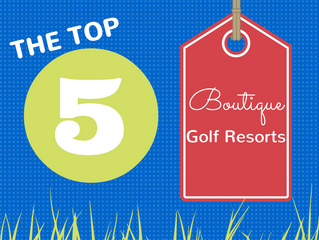 """Top Five """"Boutique"""" Golf Resorts (Part Two)"""