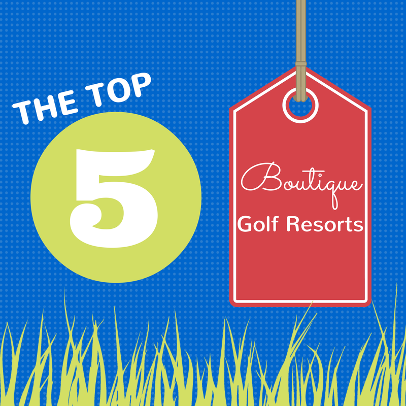 The Top 5 Boutique Golf Resorts