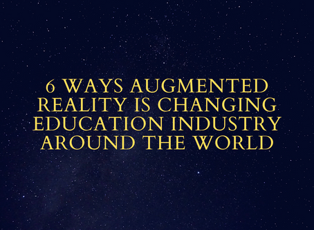 6 Ways Augmented Reality Is Changing Education Industry Around the World