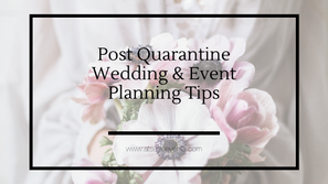 Post Quarantine Wedding & Event Planning Tips