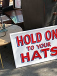 hold on to your hats sign 21.4.19.jpg