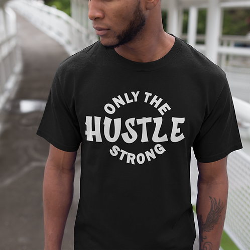 Only the Strong Hustle T-Shirt