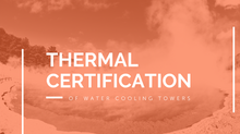 Thermal Certification of Water Cooling Towers