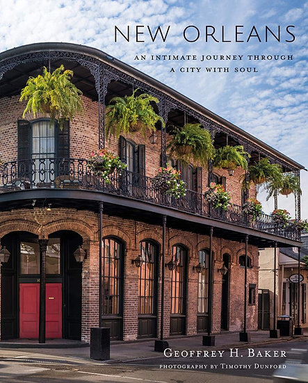 NEW ORLEANS: AN INTIMATE JOURNEY THROUGH A CITY WITH SOUL BY GEOFFREY BAKER