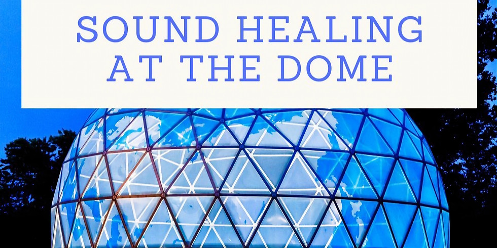 Sound Healing at the Dome