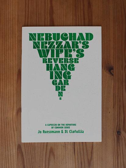 """NEBUCHADNEZZAR'S WIFE'S REVERSE HANGING GARDENS"" JO RUESSMANN"
