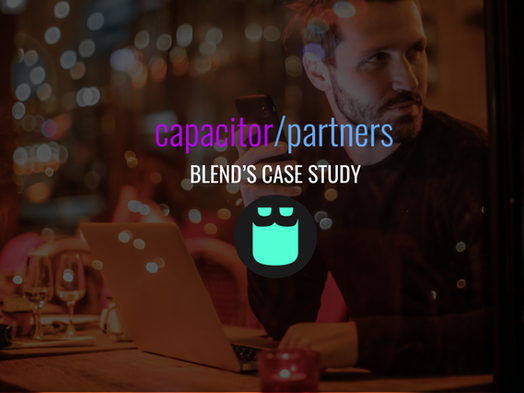 How Capacitor Partners assisted Blend in crafting its initial product strategy (case study)